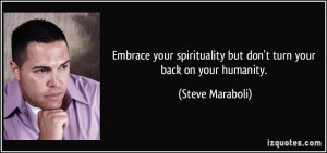 Embrace your spirituality but don't turn your back on your humanity ...