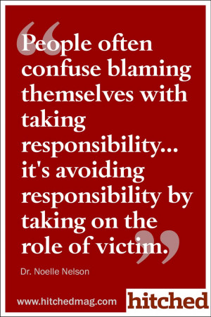People often confuse blaming themselves with taking responsibility ...