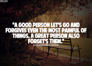 good person let's go and forgives even the most painful of things ...