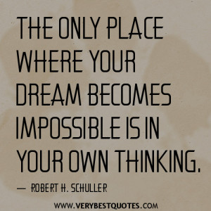 ... place where your dream becomes impossible is in your own thinking