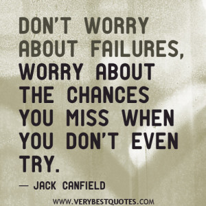 ... failures, worry about the chances you miss when you don't even try