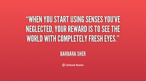When you start using senses you've neglected, your reward is to see ...