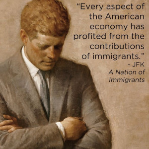 JFK Quote. As the daughter of an immigrant, I agree...