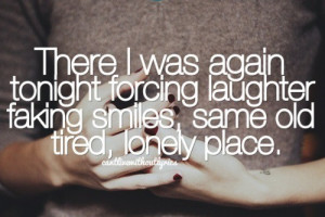 ... tonight forcing laughter faking smiles same old tired, lonely place