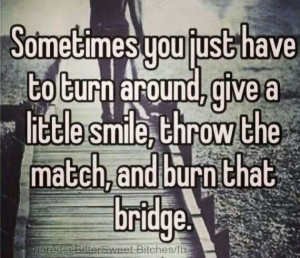 Burning bridges #toxic #relationships