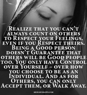 Realize that you can't always count on others to Respect your ...