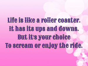 Life is like a roller coaster. It has its ups and...