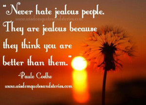 Never hate jealous people. They are jealous because they think you are ...