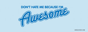 Don't Hate Me Because I'm Awesome Facebook Cover