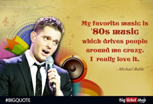 Michael Buble's quote on the 80's music! #BIGQuote