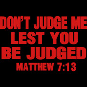 """Don't judge, lest you are judged."""" (Matthew 7:1)"""
