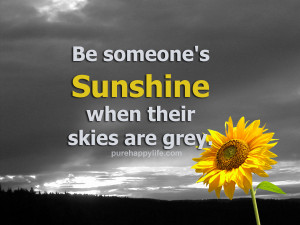 Friendship Quote: Be someone's Sunshine when their…