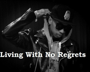 Rapper, tyga, quotes, sayings, living with no regrets