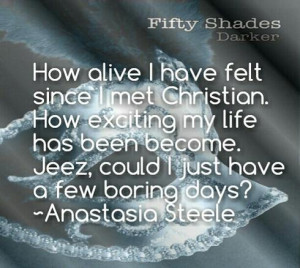 An Anastasia Steele quote from Fifty Shades Darker about how her life ...