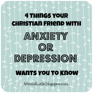 Things Your Christian Friend with Depression or Anxiety Wants You to ...