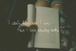 Don't Know Who I Am, But I Love Reading Books - Book Quote