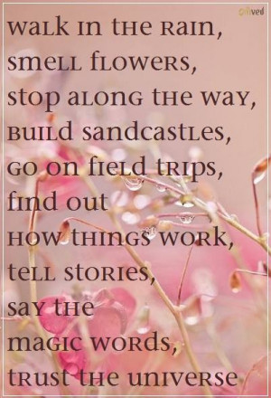 flowers, stop along the way, build sandcastles, go on field trips ...