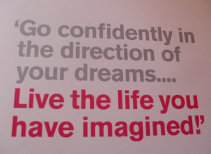 Go confidently in the direction of your dreams – live the life you ...