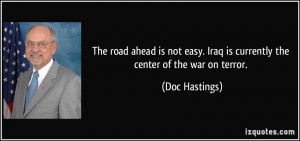 The road ahead is not easy. Iraq is currently the center of the war on ...