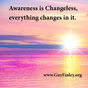 Awareness is Changeless... guyfinley.org