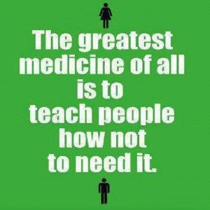 Teach people not to depend on medicine.