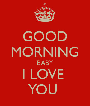GOOD MORNING BABY I LOVE YOU