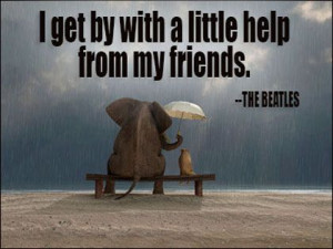 get by with a little help from my friends.....
