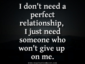 ... -relationship-i-just-need-someone-who-wont-give-up-on-me-love-quote