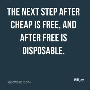 Bill Joy - The next step after cheap is free, and after free is ...