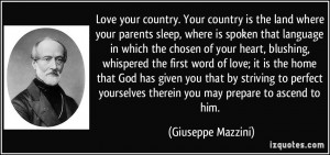 Love your country. Your country is the land where your parents sleep ...