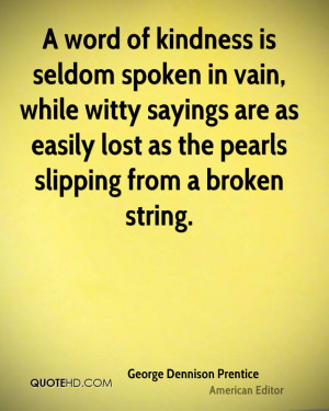 ... sayings are as easily lost as the pearls slipping from a broken string