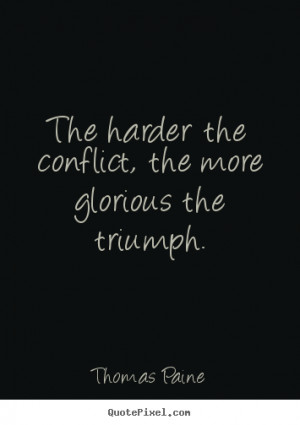 quotes about motivational - The harder the conflict, the more glorious ...