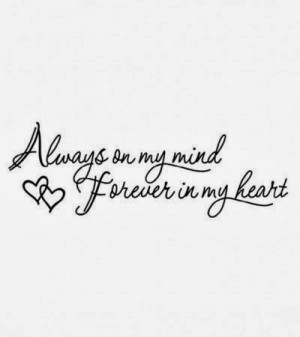 Always on my mind Forever in my heart | Inspirational Quotes is ...