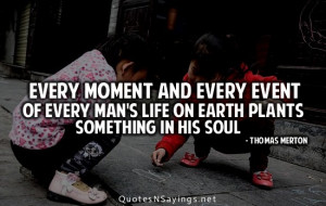 Every moment and every event of every man's life on earth plants ...