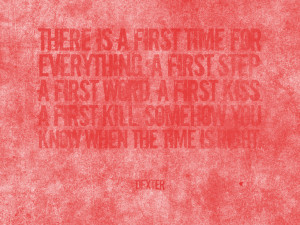 is a first time for everything. A first step. A first word. A first ...