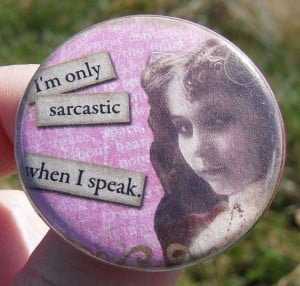 pinback button I'm only sarcastic when I by SurrealHaloStudio, $2.00