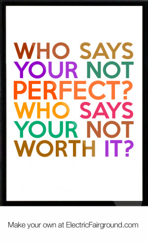Who says your not perfect? Who says your not worth it? Framed Quote