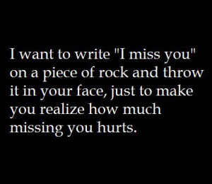 Want To Write ''I Miss You'' on a piece of rock and throw it in your ...