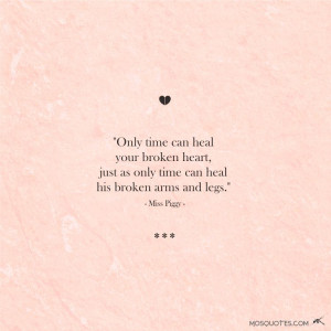 only time can heal your broken heart just as only time can heal his ...