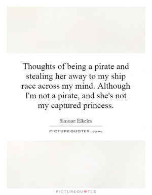 ... not a pirate, and she's not my captured princess. Picture Quote #1