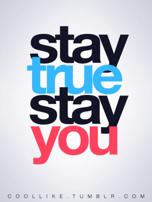 Stay True Stay You