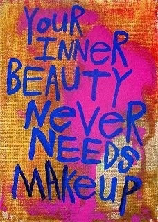 Your Inner Beauty never needs make-up.