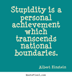 Create graphic picture quotes about success - Stupidity is a personal ...