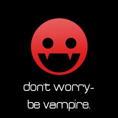 Don't worry be Vampire☠ More