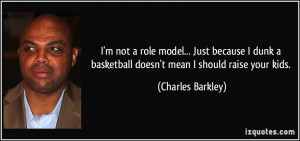 not a role model... Just because I dunk a basketball doesn't mean ...