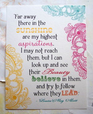 ... in them, and try to follow where they lead. ~ Louisa May Alcott