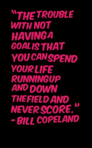 "thumbnail of quotes ""The trouble with not having a goal is that you ..."