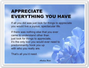 you have If all you did was just look for things to appreciate, you ...