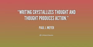 """Writing crystallizes thought and thought produces action."""""""