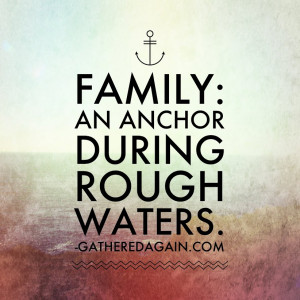 Anchor Quotes Family: an anchor during rough